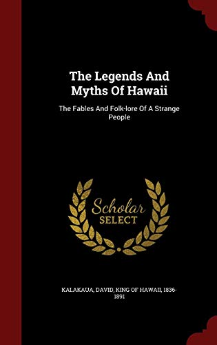Compare Textbook Prices for The Legends And Myths Of Hawaii: The Fables And Folk-lore Of A Strange People  ISBN 9781296838201 by Kalakaua, David King of Hawaii 1836-18
