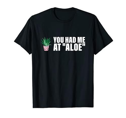 You Had Me At Aloe - Disfraz divertido para mujer, da de San Valentn Camiseta