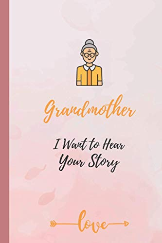 Grandmother I Want To Hear Your Story: A Cute Grandmother's Journal Gift To...