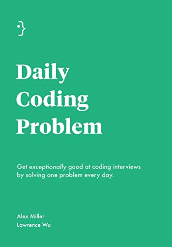 Daily Coding Problem: Get exceptionally good at coding interviews by solving one problem every day