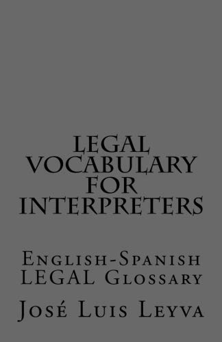 Legal Vocabulary for Interpreters: English-Spanish LEGAL Glossary