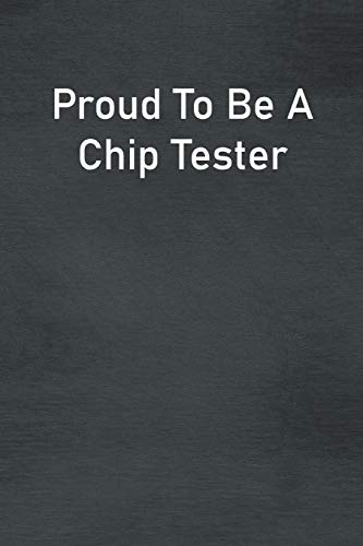 Proud To Be A Chip Tester: Lined Notebook For Men, Women And Co Workers