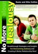 No More Jealousy: Breakthrough Strategies and Insights for Overcoming Jealousy and Creating a Better Relationship Now!: Susie and Otto Collins