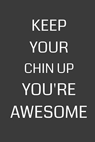 """『Keep Your Chin Up You're Awesome: 6 x 9"""" Notebook with 120 College Ruled Lined Pages and a Funny Quote on the Cover』のトップ画像"""