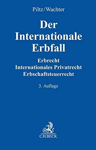 Der Internationale Erbfall: Erbrecht, Internationales Privatrecht, Erbschaftsteuerrecht