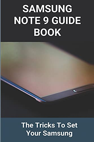 Samsung Note 9 Guide Book: The Tricks To Set Your Samsung: Samsung Note 9 Review