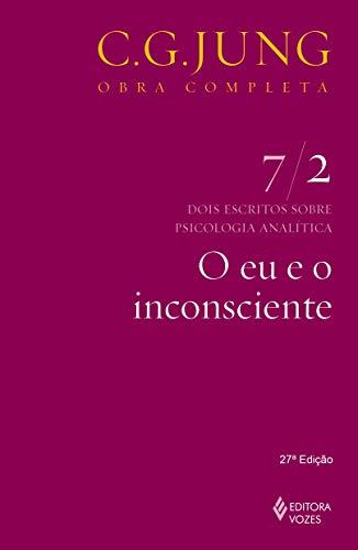 Eu e o inconsciente Vol. 7/2: Dois Escritos Sobre Psicologia Analítica - Parte 2: Volume 7