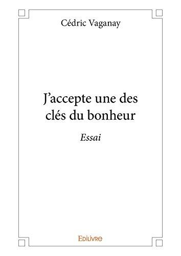 J'accepte une des clés du bonheur: Essai (CLASSIQUE) (French Edition)