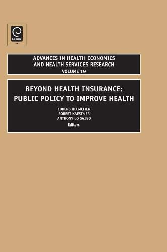 Beyond Health Insurance: Public Policy to Improve Health (Advances in Health Economics & Health Services Research)