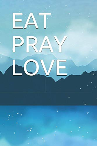 EAT PRAY LOVE: Lined Notebook - Large (6 x 9 inches) - 100 Pages - Black Cover