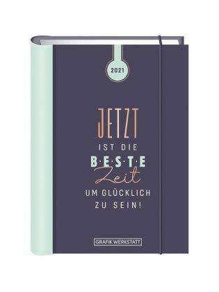 Terminplaner Hardcover - Jetzt ist die beste Zeit A6 - Taschenkalender 2021 - Grafik Werkstatt - Buchkalender mit Verschlussgummi und Goldveredelung - 1 Woche auf 2 Seiten - 11 cm x 15,5 cm