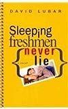 Sleeping Freshmen Never Lie by David Lubar (2007-04-01)