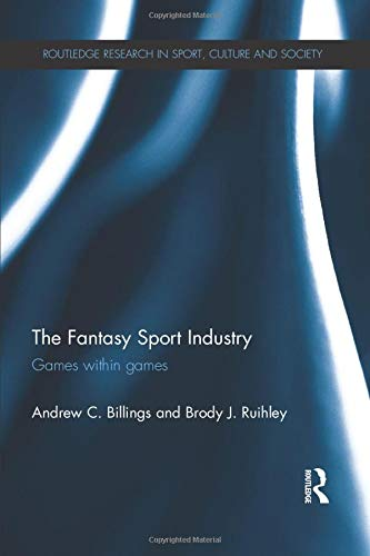 Compare Textbook Prices for The Fantasy Sport Industry Routledge Research in Sport, Culture and Society 1 Edition ISBN 9781138898714 by Billings, Andrew  C.,Ruihley, Brody J.