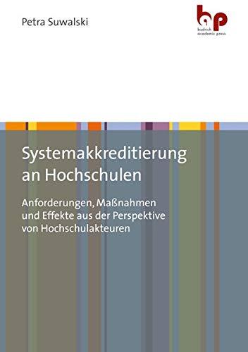 Systemakkreditierung an Hochschulen: Anforderungen, Maßnahmen und Effekte aus der Perspektive von Hochschulakteuren