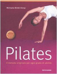 Pilates. Il metodo originale per ogni grado di abilità. Con poster. Ediz. illustrata (Illustrati. Salute e bellezza)