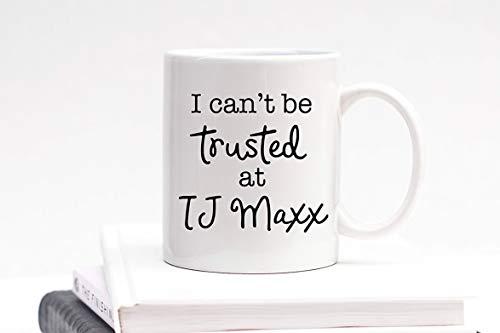 I Can't Be Trusted At TJ Maxx Mug TJ Maxx Mug Funny Mug HomeGoods Marshalls Coffee Mug Tea Cup Mom Mug Present Present Shopping Mug 11 Oz