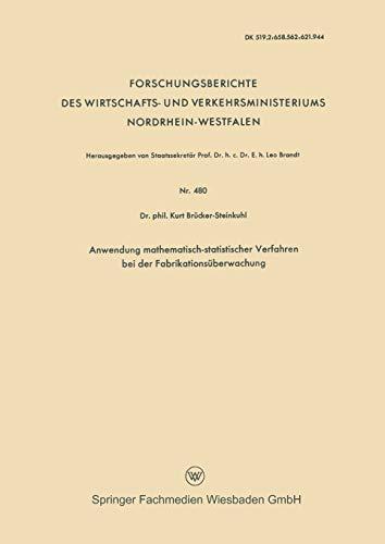 Anwendung Mathematisch-statistischer Verfahren bei der Fabrikationsüberwachung (Forschungsberichte des Wirtschafts- und Verkehrsministeriums Nordrhein-Westfalen (480), Band 480)