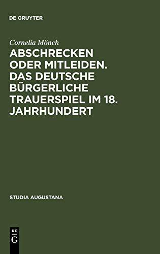 Abschrecken oder Mitleiden. Das deutsche bürgerliche Trauerspiel im 18. Jahrhundert: Versuch einer Typologie (Studia Augustana, Band 5)