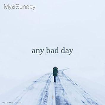 Any bad day