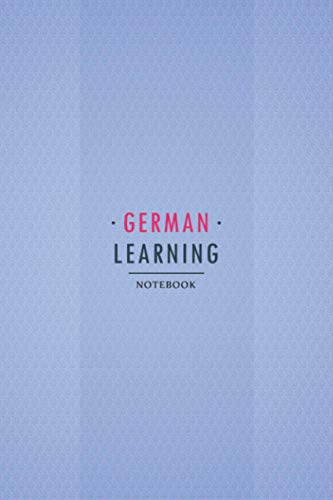 German Learning Notebook: Workbook for beginners and experts to Learn German Language. German Vocabulary, Conjugation, Practice and more..