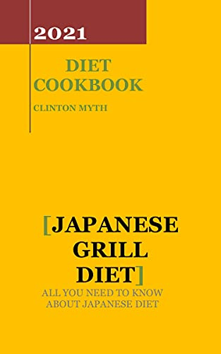 Japanese Grill Diet: All You Need To Know About Japanese Diet (English Edition)