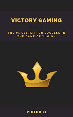Victory Gaming: The #1 System for Success in the Game of Yugioh (English Edition)