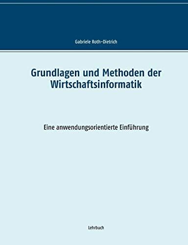 Grundlagen und Methoden der Wirtschaftsinformatik: Eine anwendungsorientierte Einführung