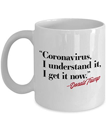 Lplpol Trump Quote Coronavirus, I Understand It, I Get It Now Coffee Tea Mug, Trump Coronavirus Mug,Trump China Virus Mug