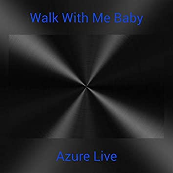 Walk With Me Baby