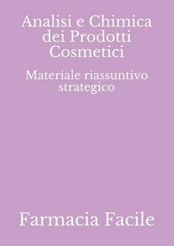 Analisi e Chimica dei Prodotti Cosmetici: Materiale riassuntivo strategico