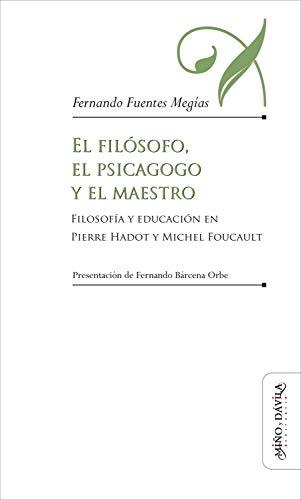 El filósofo, el psicagogo y el maestro: Filosofía y educación en Pierre Hadot y Michel Foucault (Educación: otros lenguajes) (Spanish Edition)
