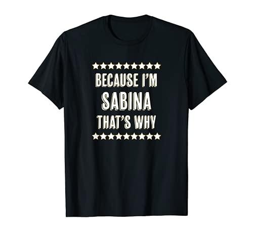 Porque soy - Sabina - Por eso | Divertido regalo de nombre - Camiseta