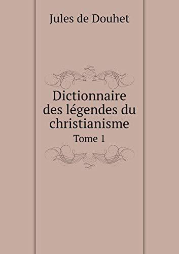Dictionnaire Des Legendes Du Christianisme Tome 1