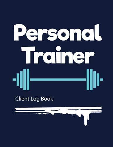 Personal Trainer Client Log Book: Stay Organized With Your Clients / Appointment Tracking Client Data Organizer / Personal Trainer Client Logbook / (8.5 x 11 Inches), Matte Finish Cover