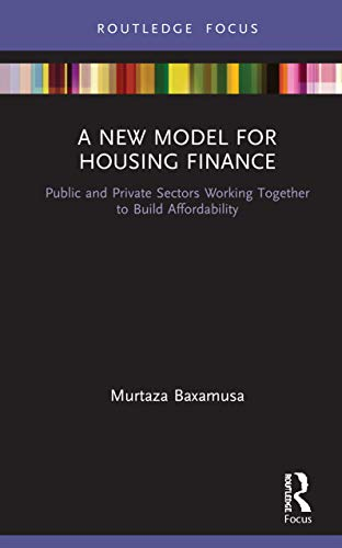 Compare Textbook Prices for A New Model for Housing Finance: Public and Private Sectors Working Together to Build Affordability 1 Edition ISBN 9780367859336 by Baxamusa, Murtaza