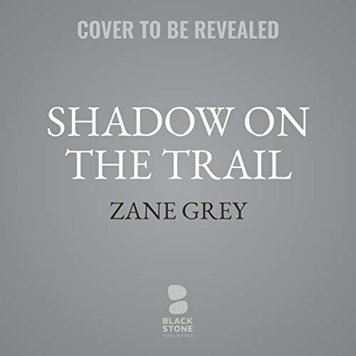 d19bbbfaf7766 Shadow on the Trail. A Western Story  By  Zane Grey ...