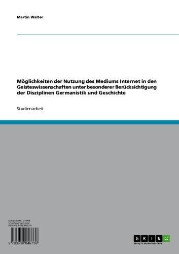 Möglichkeiten der Nutzung des Mediums Internet in den Geisteswissenschaften unter besonderer Berücksichtigung der Disziplinen Germanistik und Geschichte
