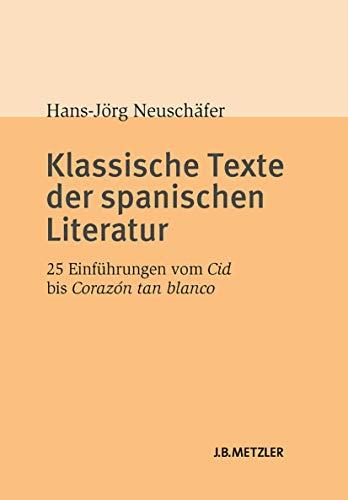 Klassische Texte der spanischen Literatur: 25 Einführungen vom Cid bis Corazón tan blanco