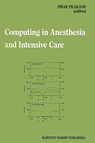 Computing in Anesthesia and Intensive Care (Developments in Critical Care Medicine and Anaesthesiology (5), Band 5)