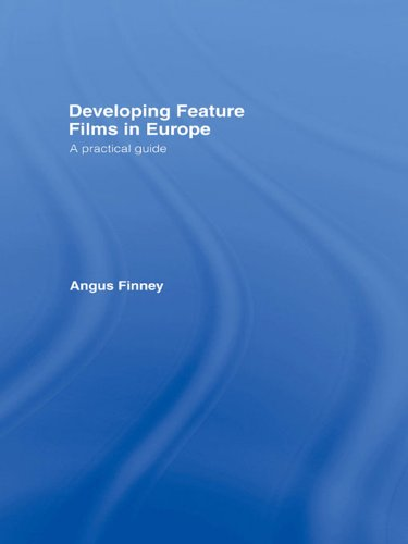 Developing Feature Films in Europe: A Practical Guide (Blueprint: Media Business School) (English Edition)