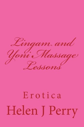 Lingam and Yoni Massage Lessons: Erotica by Helen J Perry (2014-10-27)