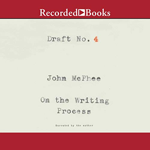 Draft No. 4     On the Writing Process              By:                                                                                                                                 John McPhee                               Narrated by:                                                                                                                                 John McPhee                      Length: 6 hrs and 49 mins     122 ratings     Overall 4.4