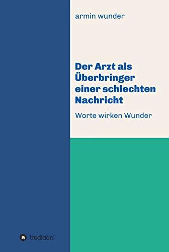 Der Arzt als Überbringer einer schlechten Nachricht: Worte wirken Wunder (German Edition)