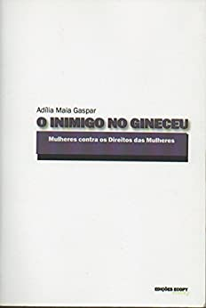 O Inimigo no Gineceu: Mulheres contra os Direitos das Mulheres (Portuguese Edition) by [Adília Maia Gaspar]