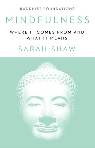 Mindfulness: Where It Comes From and What It Means (Buddhist Foundations)