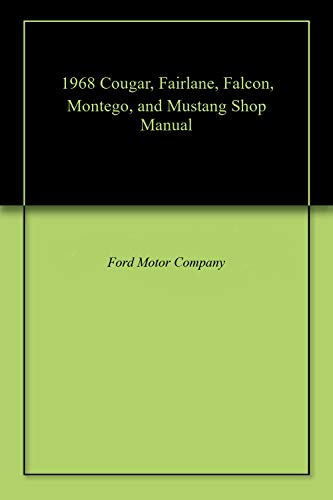 1968 Cougar, Fairlane, Falcon, Montego, and Mustang Shop Manual (English Edition)