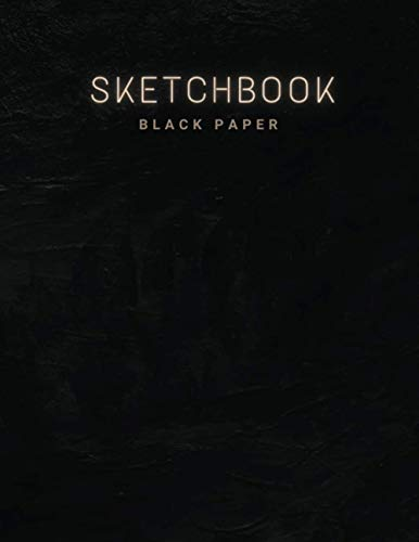 Black Paper Sketchbook: Big Sketchbook for Doodling & Drawing With Pencils Gel Metallic Sharpies or Neon Highlighter Pens - Black Pages Sketchbooks & Notebooks