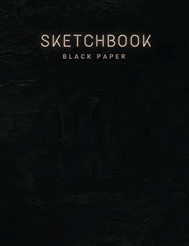 Black Paper Sketchbook: Big Sketchbook for Doodling & Drawing With Pencils Gel Metallic Sharpies or Neon Highlighter Pens - Black Pages Sketchbooks & Notebooks