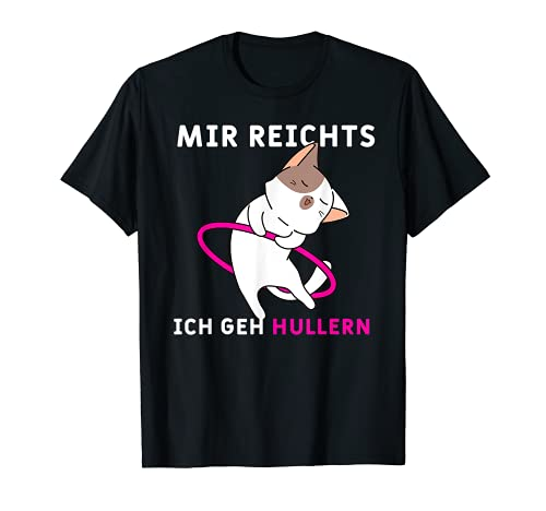Mir Reichts ich geh Hullern lustige Katze Hula Hoop Outfit T-Shirt