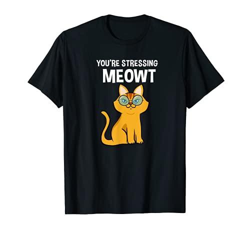 Divertente regalo per gli amanti dei gatti, con scritta 'You're Stressing MEOWT Maglietta
